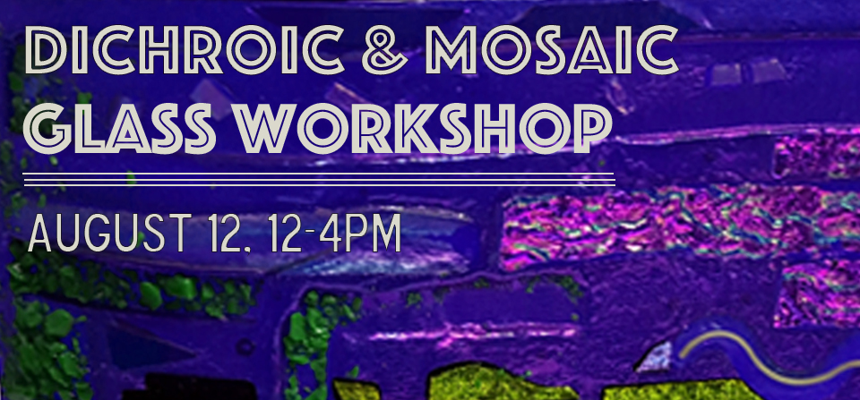 Dichroic and Mosaic Glass